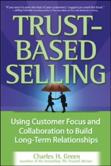 Trust-Based Selling : Using Customer Focus and Collaboration to Build Long-Term Relationships, Hardback Book