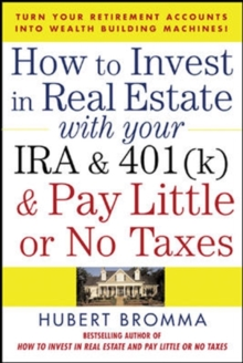 How to Invest in Real Estate With Your IRA and 401K & Pay Little or No Taxes, Paperback / softback Book