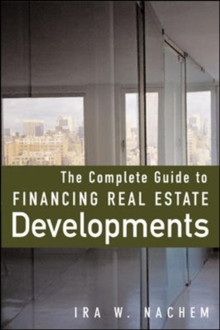 The Complete Guide to Financing Real Estate Developments, Hardback Book