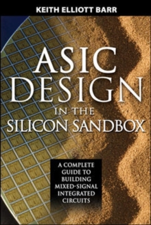 ASIC Design in the Silicon Sandbox: A Complete Guide to Building Mixed-Signal Integrated Circuits, Hardback Book
