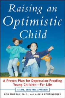 Raising an Optimistic Child : A Proven Plan for Depression-Proofing Young Children--For Life, EPUB eBook