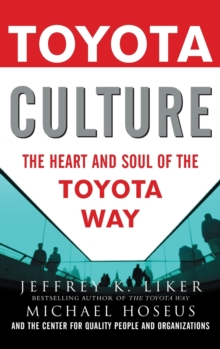Toyota Culture: The Heart and Soul of the Toyota Way, Hardback Book