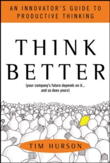 Think Better: An Innovator's Guide to Productive Thinking, Hardback Book
