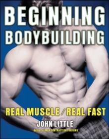 Beginning Bodybuilding : Real Muscle/Real Fast, Paperback Book