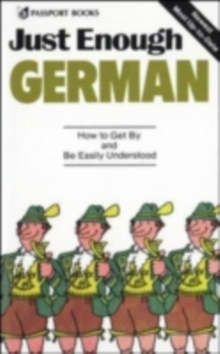 Just Enough German, 2nd Ed. : How To Get By and Be Easily Understood