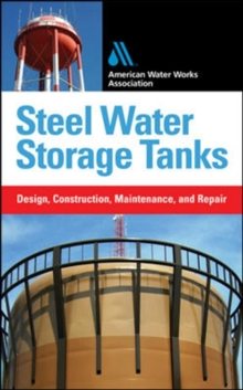 Steel Water Storage Tanks: Design, Construction, Maintenance, and Repair, Hardback Book