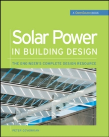 Solar Power in Building Design (GreenSource) : The Engineer's Complete Project Resource
