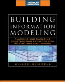 Building Information Modeling: Planning and Managing Construction Projects with 4D CAD and Simulations (McGraw-Hill Construction Series) : Planning and Managing Construction Projects with 4D CAD and S