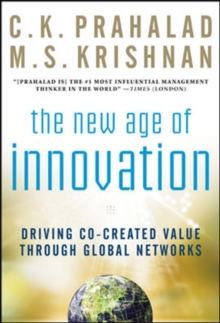 The New Age of Innovation: Driving Cocreated Value Through Global Networks, Hardback Book