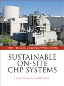 Sustainable On-Site CHP Systems: Design, Construction, and Operations, Hardback Book