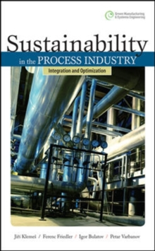 Sustainability in the Process Industry: Integration and Optimization, Hardback Book