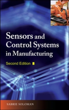 Sensors and Control Systems in Manufacturing, Second Edition, Hardback Book