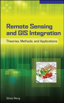 Remote Sensing and GIS Integration: Theories, Methods, and Applications, Hardback Book