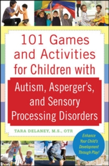 101 Games and Activities for Children With Autism, Asperger's and Sensory Processing Disorders, Paperback Book