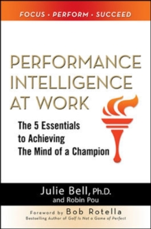 Performance Intelligence at Work: The 5 Essentials to Achieving The Mind of a Champion, Hardback Book