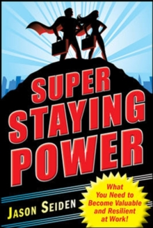 Super Staying Power: What You Need to Become Valuable and Resilient at Work, Paperback / softback Book
