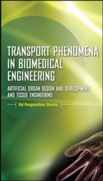 Transport Phenomena in Biomedical Engineering: Artificial organ Design and Development, and Tissue Engineering, Hardback Book