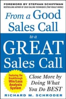 From a Good Sales Call to a Great Sales Call: Close More by Doing What You Do Best, Paperback / softback Book