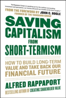 Saving Capitalism From Short-Termism: How to Build Long-Term Value and Take Back Our Financial Future, Hardback Book