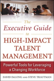 The Executive Guide to High-Impact Talent Management: Powerful Tools for Leveraging a Changing Workforce, Hardback Book