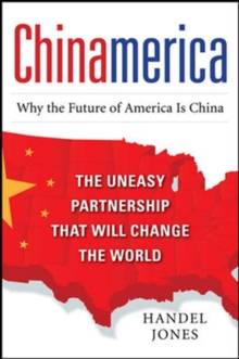 CHINAMERICA: The Uneasy Partnership that Will Change the World, Hardback Book