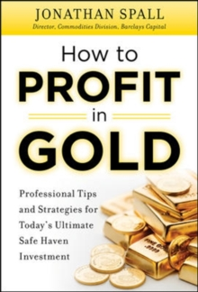 How to Profit in Gold:  Professional Tips and Strategies for Today's Ultimate Safe Haven Investment, Hardback Book