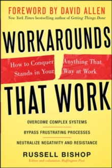 Workarounds That Work: How to Conquer Anything That Stands in Your Way at Work, Hardback Book