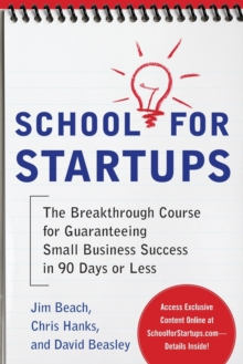 School for Startups: The Breakthrough Course for Guaranteeing Small Business Success in 90 Days or Less, Paperback / softback Book