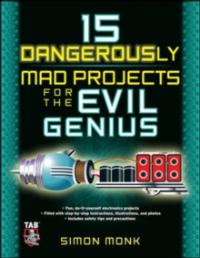 15 Dangerously Mad Projects for the Evil Genius, Paperback / softback Book
