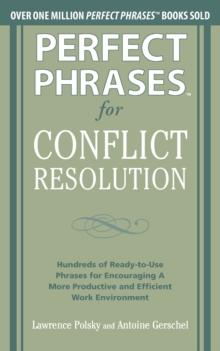 Perfect Phrases for Conflict Resolution: Hundreds of Ready-to-Use Phrases for Encouraging a More Productive and Efficient Work Environment, Paperback / softback Book