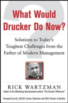 What Would Drucker Do Now?: Solutions to Today s Toughest Challenges from the Father of Modern Management