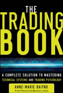The Trading Book: A Complete Solution to Mastering Technical Systems and Trading Psychology, Hardback Book