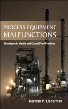 Process Equipment Malfunctions: Techniques to Identify and Correct Plant Problems, Hardback Book