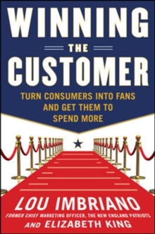Winning the Customer: Turn Consumers into Fans and Get Them to Spend More, Hardback Book