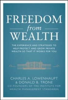 Freedom from Wealth: The Experience and Strategies to Help Protect and Grow Private Wealth, Hardback Book