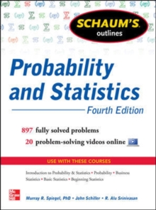 Schaum's Outline of Probability and Statistics : 897 Solved Problems + 20 Videos, Paperback Book