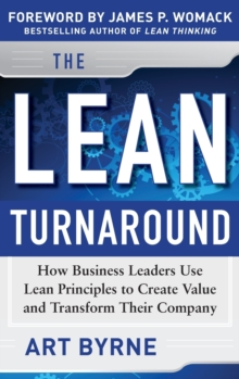 The Lean Turnaround:  How Business Leaders  Use Lean Principles to Create Value and Transform Their Company, Hardback Book