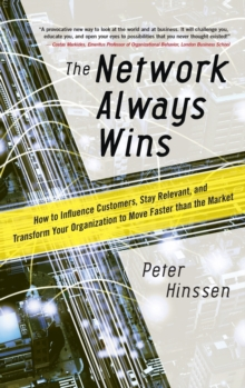 The Network Always Wins: How to Influence Customers, Stay Relevant, and Transform Your Organization to Move Faster than the Market, Hardback Book