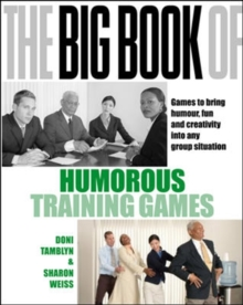 The Big Book of Humorous Training Games (UK Edition) : Games to Bring Humour, Fun and Creativity into Any Group Situation, Paperback Book