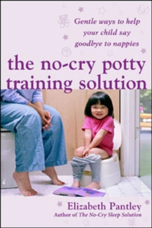 The No-Cry Potty Training Solution: Gentle Ways to Help Your Child Say Good-Bye to Nappies 'UK Edition', Paperback / softback Book