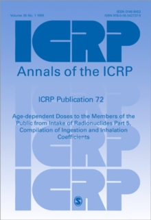 ICRP Publication 72 : Age-dependent Doses to the Members of the Public from Intake of Radionuclides Part 5, Compilation of Ingestion and Inhalation Coefficients