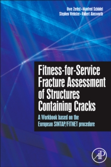 Fitness-for-Service Fracture Assessment of Structures Containing Cracks : A Workbook based on the European SINTAP/FITNET procedure, Hardback Book