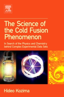 The Science of the Cold Fusion Phenomenon : In Search of the Physics and Chemistry behind Complex Experimental Data Sets, Hardback Book
