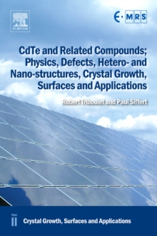 CdTe and Related Compounds; Physics, Defects, Hetero- and Nano-structures, Crystal Growth, Surfaces and Applications : Crystal Growth, Surfaces and Applications, Hardback Book