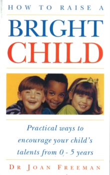 How To Raise A Bright Child : How to Encourage Your Child's Talents 0-5 Years, Paperback Book