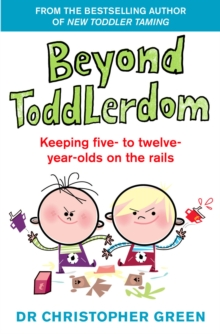 Beyond Toddlerdom : Keeping five- to twelve-year-olds on the rails, Paperback Book
