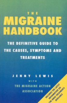 The Migraine Handbook : The Definitive Guide to the Causes, Symptoms and Treatments, Paperback Book