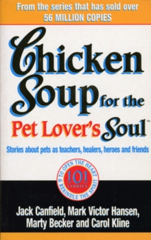 Chicken Soup For The Pet Lovers Soul : Stories about pets as teachers, healers, heroes and friends, Paperback Book