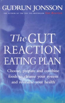 The Gut Reaction Eating Plan : Choose, Prepare and Combine Foods to Cleanse Your System and Revitalise Your Health, Paperback Book