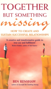 Together But Something Missing : How to create and sustain successful relationships, Paperback Book